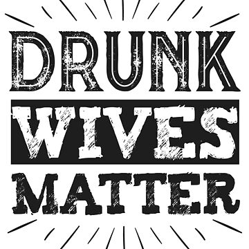 Drunk Wives Matter T Shirt funny saying wine wife drinking by MeriemStore