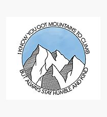 Always Stay Humble and Kind Mountains Photographic Print