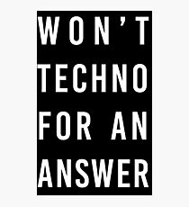 wont techno for an answer Photographic Print