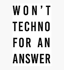 wont techno for an answer II Photographic Print