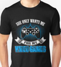 She Only Wants Me For My Video Games Gift Idea For Gamers Video Game Lovers Players Gaming T-Shirt