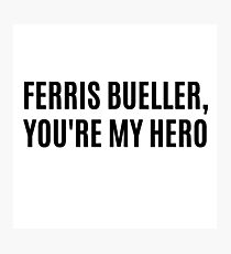 Ferrris Bueller - You're My Hero Photographic Print