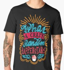 What A Crazy Random Happenstance Men's Premium T-Shirt