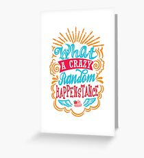 What A Crazy Random Happenstance Greeting Card