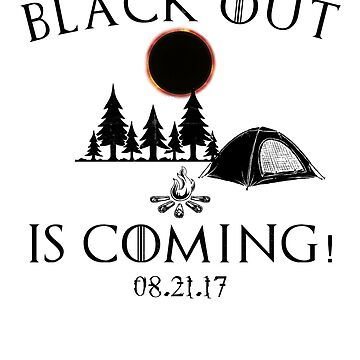 Black Out Is Coming Total Solar Eclipse Merchandise by arnaldog