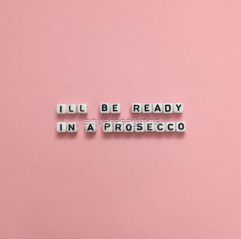Quot I Ll Be Ready In A Prosecco Quot Art Prints By Squaresayings