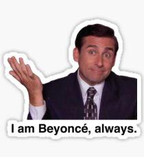 I am Beyonce, always. Sticker