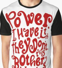 Power. I Have It. They Don't. This Bothers Them. Graphic T-Shirt