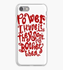 Power. I Have It. They Don't. This Bothers Them. iPhone Case/Skin