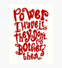 Power. I Have It. They Don't. This Bothers Them. Art Print