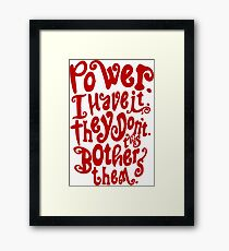 Power. I Have It. They Don't. This Bothers Them. Framed Print
