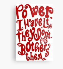 Power. I Have It. They Don't. This Bothers Them. Metal Print