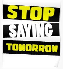 stop saying tomorrow Poster