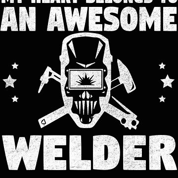 Welder Partner Design Distressed - My Heart Belongs To An Awesome Welder by kudostees