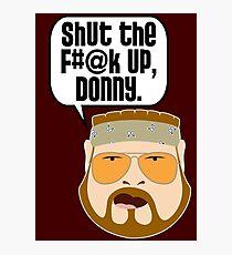 Shut the F#@k Up, Donny Photographic Print