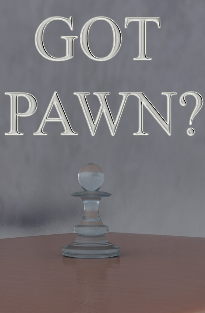 Got Pawn by Irate