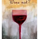 Wine not? by eleni dreamel