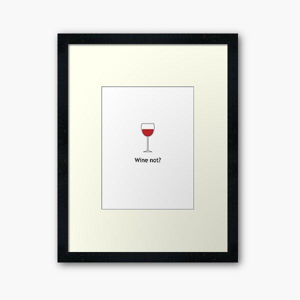 Wine not? Framed Art Print