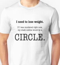 I Need to Lose Weight Unisex T-Shirt