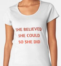 SHE BELIEVED SHE COULD SO SHE DID Women's Premium T-Shirt