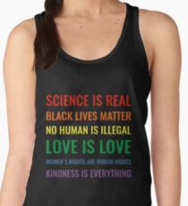 Science is real! Black lives matter! No human is illegal! Love is love! Women's rights are human rights! Kindness is everything! Shirt Women's Tank Top