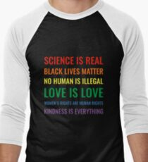 Science is real! Black lives matter! No human is illegal! Love is love! Women's rights are human rights! Kindness is everything! Shirt Men's Baseball ¾ T-Shirt