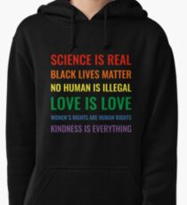 Science is real! Black lives matter! No human is illegal! Love is love! Women's rights are human rights! Kindness is everything! Shirt Pullover Hoodie