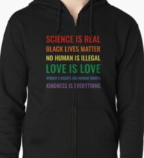 Science is real! Black lives matter! No human is illegal! Love is love! Women's rights are human rights! Kindness is everything! Shirt Zipped Hoodie
