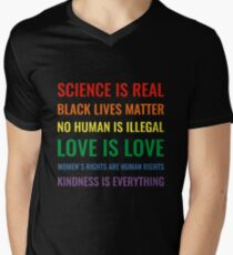 Science is real! Black lives matter! No human is illegal! Love is love! Women's rights are human rights! Kindness is everything! Shirt Men's V-Neck T-Shirt