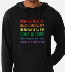 Science is real! Black lives matter! No human is illegal! Love is love! Women's rights are human rights! Kindness is everything! Shirt Lightweight Hoodie