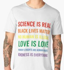 Science is real! Black lives matter! No human is illegal! Love is love! Women's rights are human rights! Kindness is everything! Shirt Men's Premium T-Shirt