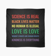 Science is real! Black lives matter! No human is illegal! Love is love! Women's rights are human rights! Kindness is everything! Shirt Scarf
