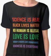 Science is real! Black lives matter! No human is illegal! Love is love! Women's rights are human rights! Kindness is everything! Shirt Women's Chiffon Top