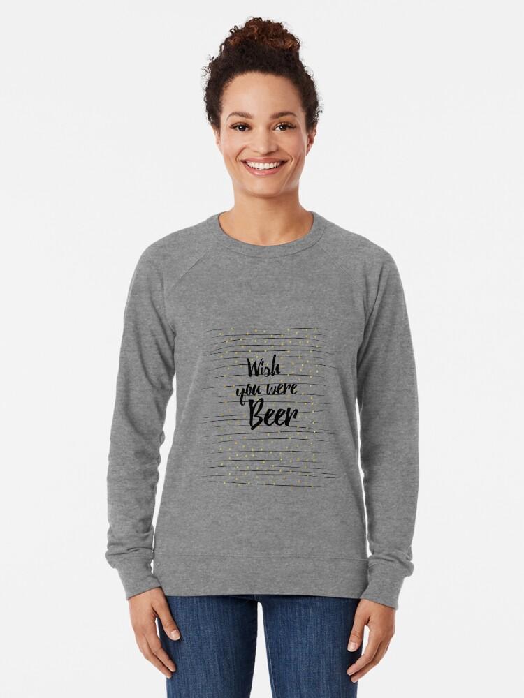 Alternative Ansicht von Wish you were Beer Leichtes Sweatshirt