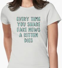 Every Time You Share Fake News a Kitten Dies Women's Fitted T-Shirt