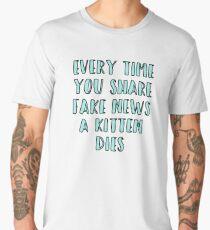 Every Time You Share Fake News a Kitten Dies Men's Premium T-Shirt