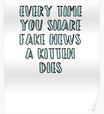 Every Time You Share Fake News a Kitten Dies Poster