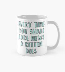 Every Time You Share Fake News a Kitten Dies Mug