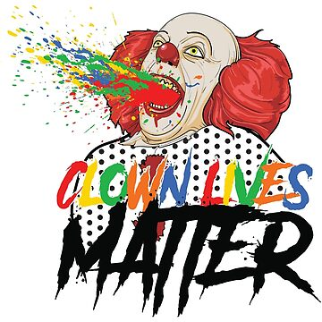 Clown Lives Matter by botarthedsgnr