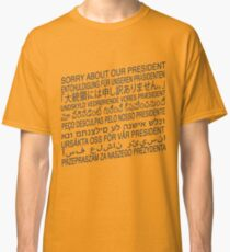 Sorry About Our President Classic T-Shirt