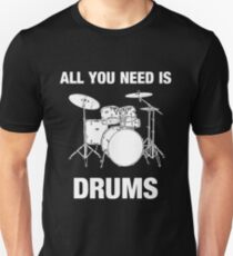 All You Need Is Drums Unisex T-Shirt