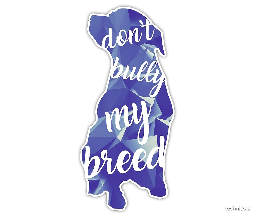 Don't Bully My Breed by technicole