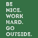 Work Hard, Be Nice, Go Outside. by yelly123