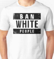 Ban White People Tee Unisex T-Shirt