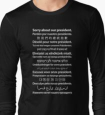 Sorry About Our President. [White on Black] Long Sleeve T-Shirt
