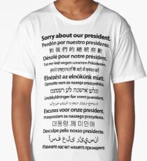 Sorry About Our President. [Black on White] Long T-Shirt