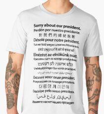 Sorry About Our President. [Black on White] Men's Premium T-Shirt