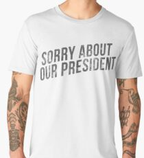 Sorry about our president  Men's Premium T-Shirt