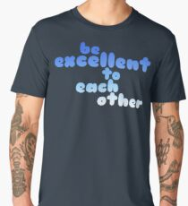 Be excellent to each other  Men's Premium T-Shirt