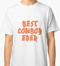 BEST COWBOY EVER TSHIRT Classic T-Shirt